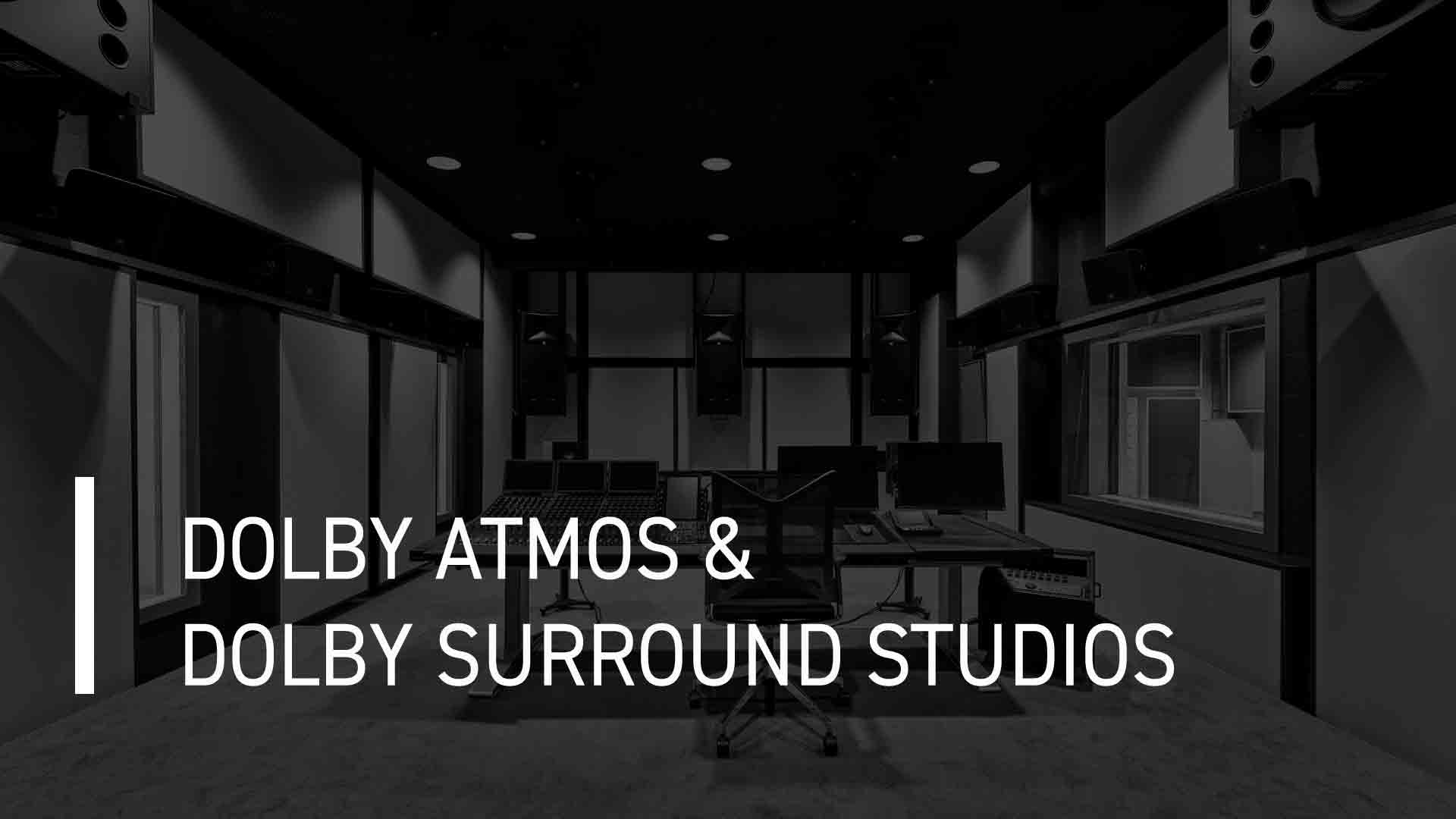 DOLBY ATMOS & DOLBY SURROUND STUDIOS